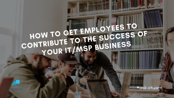 https://www.stuart-warwick.com/wp-content/uploads/2019/03/HOW-TO-GET-EMPLOYEES-TO-CONTRIBUTE-TO-THE-SUCCESS-OF-YOUR-IT_MSP-BUSINESS.png