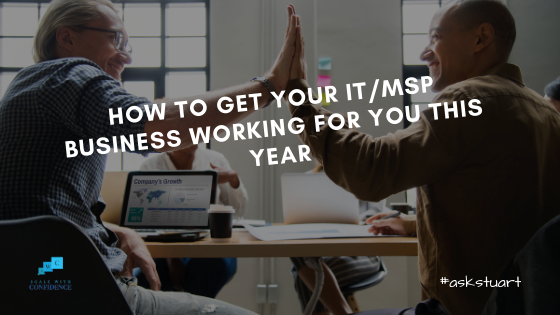 https://www.stuart-warwick.com/wp-content/uploads/2019/03/HOW-TO-GET-YOUR-IT_MSP-BUSINESS-WORKING-FOR-YOU-THIS-YEAR.png